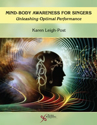 Picture of Mind-Body Awareness for Singers: Unleashing Optimal Performance