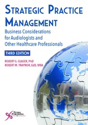 Picture of Strategic Practice Management: Business Considerations for Audiologists and Other Healthcare Professionals 3rd Edition