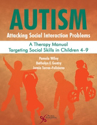 Picture of Autism: Attacking Social Interaction Problems A Therapy Manual Targeting Social Skills in Children 4-9