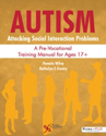 Picture of Autism: Attacking Social Interaction Problems A Pre-Vocational Training Manual for Ages 17+