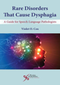 Picture of Rare Disorders that Cause Dysphagia: A Guide for Speech-Language Pathologists
