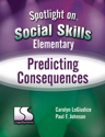Picture of Spotlight on Social Skills– Elementary: Predicting Consequences Book