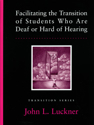 Picture of Facilitating the Transition of Students Who Are Deaf or Hard of Hearing