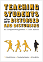 Picture of Teaching Students Who Are Disturbed and Disturbing: An Integrative Approach–Third Edition