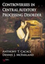 Picture of Controversies in Central Auditory Processing Disorder