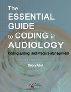 Picture of The Essential Guide to Coding in Audiology: Coding, Billing, and Practice Management