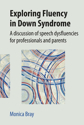 Picture of Exploring Fluency in Down Syndrome: A Discussion of Speech Dysfluencies for Professionals and Parents
