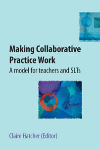 Picture of Making Collaborative Practice Work: A model for teachers and SLTs
