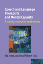 Picture of Speech and Language Therapists and Mental Capacity: A training resource for adult services