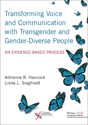 Picture of Transforming Voice and Communication with Transgender and Gender-Diverse People: An Evidence-Based Process