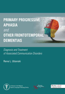Picture of Primary Progressive Aphasia and Other Frontotemporal Dementias: Diagnosis and Treatment of Associated Communication Disorders