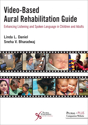 Picture of Video-Based Aural Rehabilitation Guide: Enhancing Listening and Spoken Language in Children and Adults