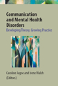 Picture of Communication and Mental Health Disorders - Developing Theory, Growing Practice