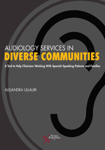 Picture of Audiology Services in Diverse Communities: A Tool to Help Clinicians Working With Spanish-Speaking Patients and Families