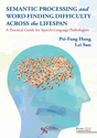 Picture of Semantic Processing and Word Finding Difficulty Across the Lifespan: A Practical Guide for Speech-Language Pathologists